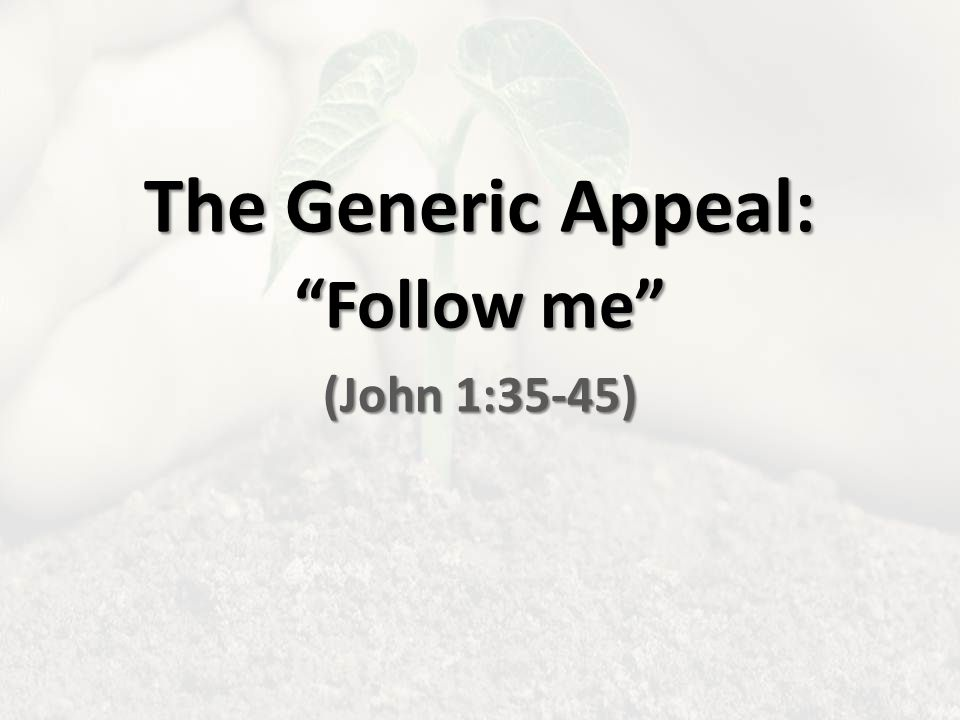 The Generic Appeal: Follow me (John 1:35-45)