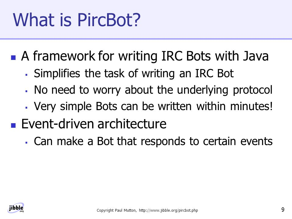 Copyright Paul Mutton, http://www.jibble.org/pircbot.php 10 Where Can I Download PircBot.