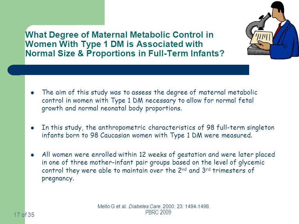 PBRC 2009 17 of 35 What Degree of Maternal Metabolic Control in Women With Type 1 DM is Associated with Normal Size & Proportions in Full-Term Infants.