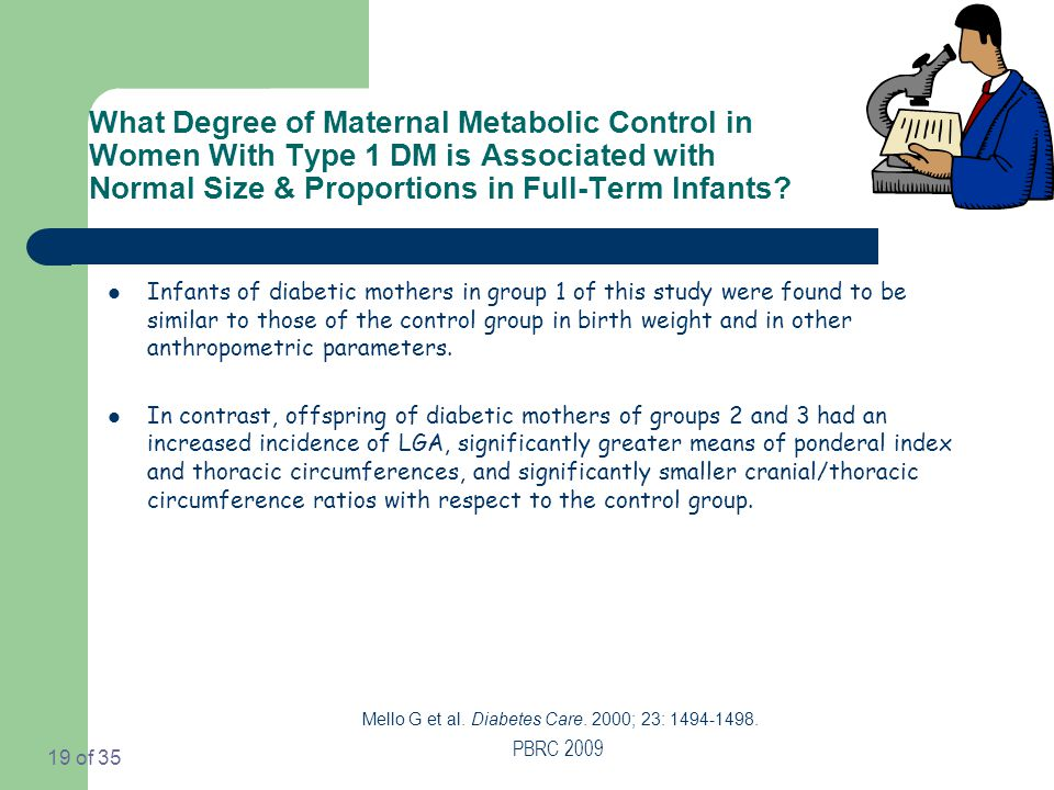 PBRC 2009 19 of 35 What Degree of Maternal Metabolic Control in Women With Type 1 DM is Associated with Normal Size & Proportions in Full-Term Infants.