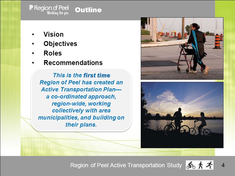 Region of Peel Active Transportation Study4 Outline Vision Objectives Roles Recommendations