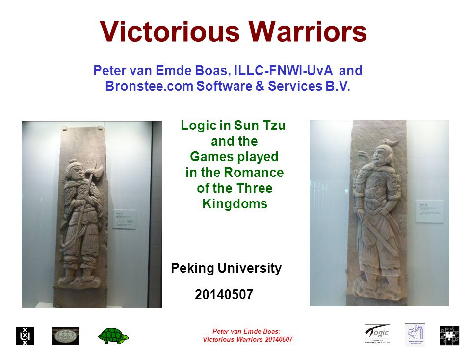 Peter van Emde Boas: Victorious Warriors 20140507 Victorious Warriors Peter van Emde Boas, ILLC-FNWI-UvA and Bronstee.com Software & Services B.V.