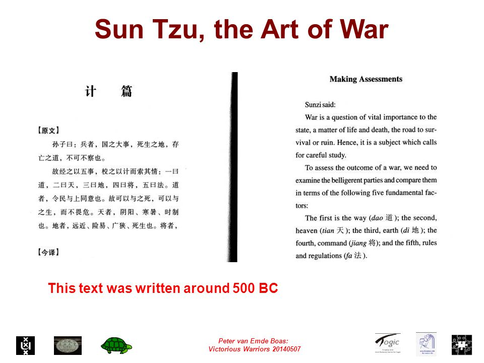 Peter van Emde Boas: Victorious Warriors 20140507 Sun Tzu, the Art of War This text was written around 500 BC