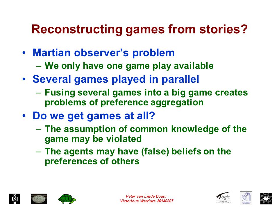 Peter van Emde Boas: Victorious Warriors 20140507 Reconstructing games from stories.