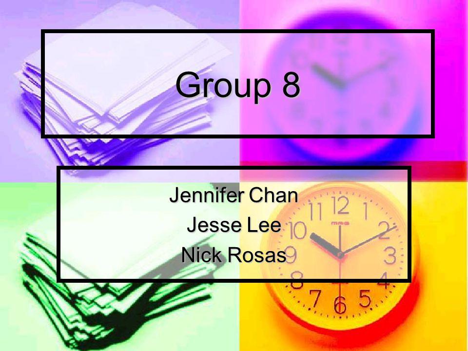 Group 8 Jennifer Chan Jesse Lee Nick Rosas