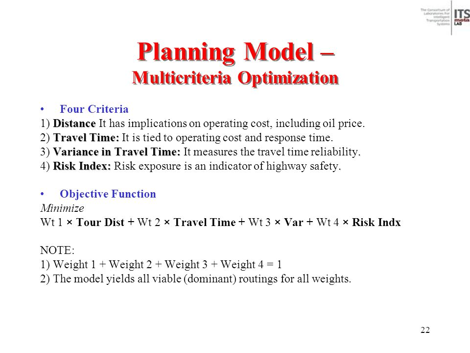22 Planning Model – Multicriteria Optimization Four Criteria Distance 1) Distance It has implications on operating cost, including oil price. Travel T