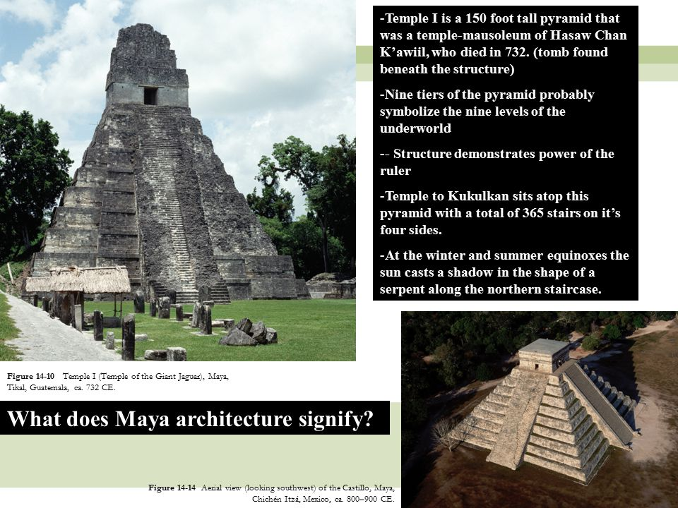 5 Figure 14-10 Temple I (Temple of the Giant Jaguar), Maya, Tikal, Guatemala, ca. 732 CE. Figure 14-14 Aerial view (looking southwest) of the Castillo