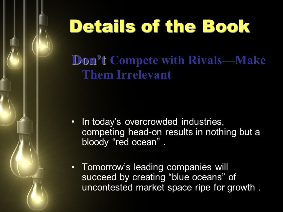 Details of the Book Don't Don't Compete with Rivals—Make Them Irrelevant In today's overcrowded industries, competing head-on results in nothing but a