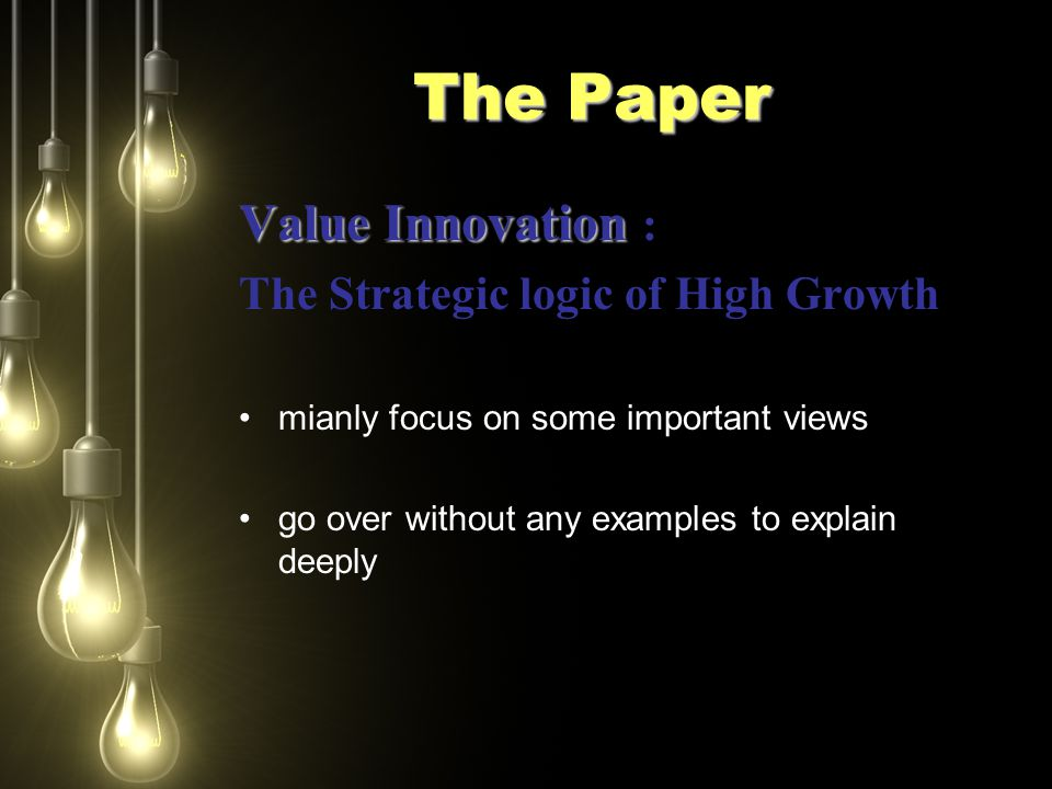The Paper Value Innovation Value Innovation : The Strategic logic of High Growth mianly focus on some important views go over without any examples to