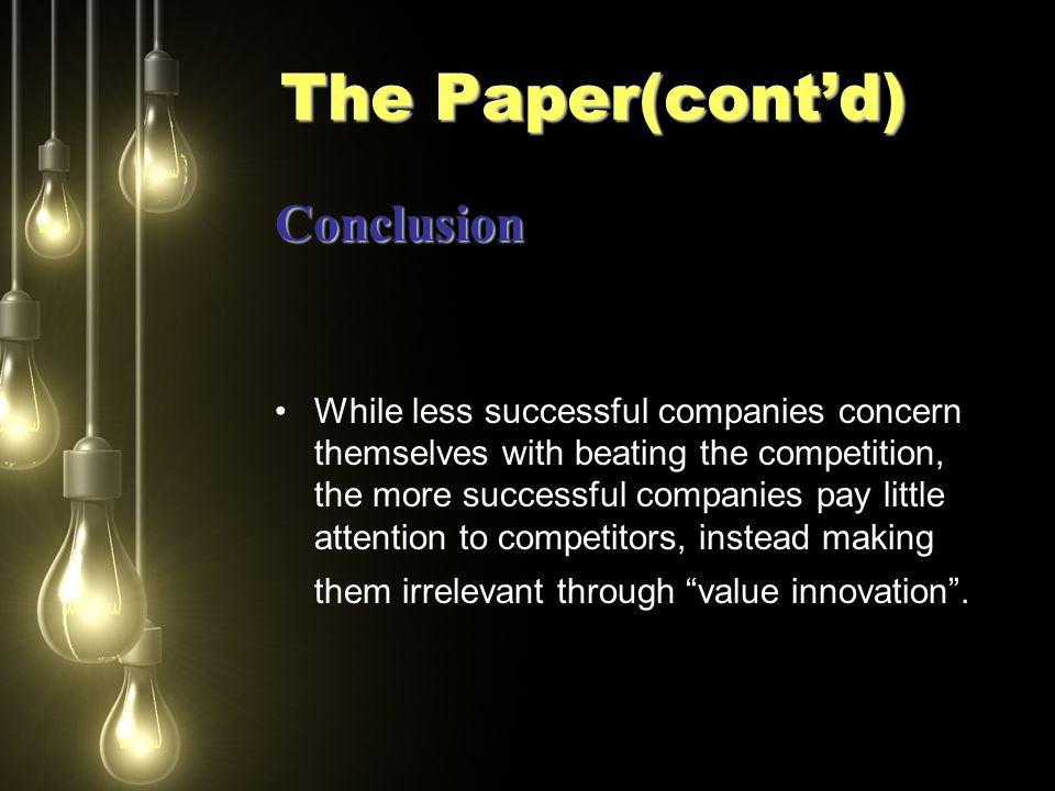 The Paper(cont'd) Conclusion While less successful companies concern themselves with beating the competition, the more successful companies pay little