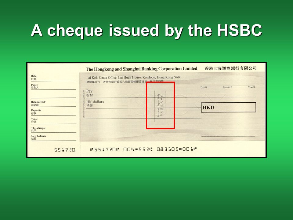 A/C Payee Only (存入受款人戶口) Cheques that are crossed with account payee only have to be deposited in the payee's account.