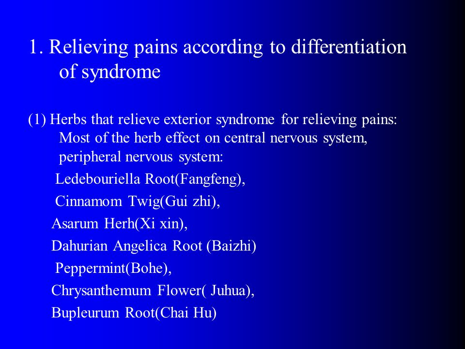 1. Relieving pains according to differentiation of syndrome (1) Herbs that relieve exterior syndrome for relieving pains: Most of the herb effect on c
