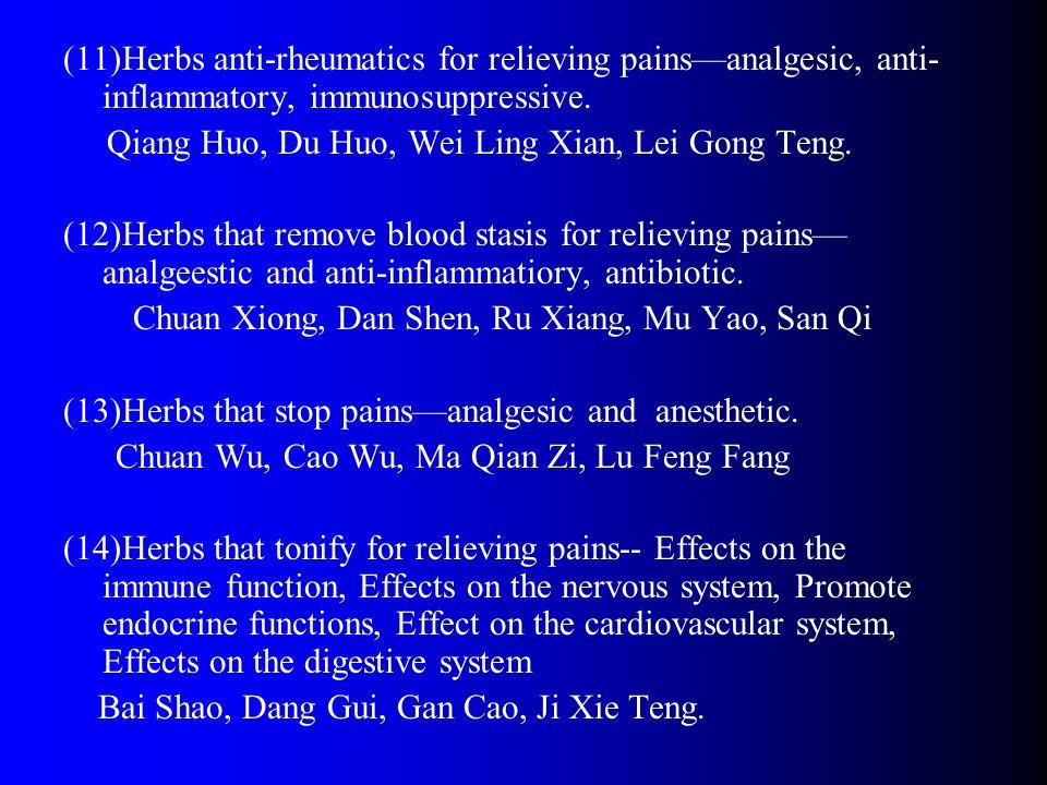(11)Herbs anti-rheumatics for relieving pains—analgesic, anti- inflammatory, immunosuppressive.