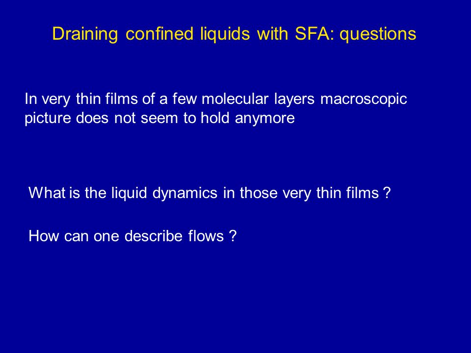 Draining confined liquids with SFA: questions In very thin films of a few molecular layers macroscopic picture does not seem to hold anymore What is t