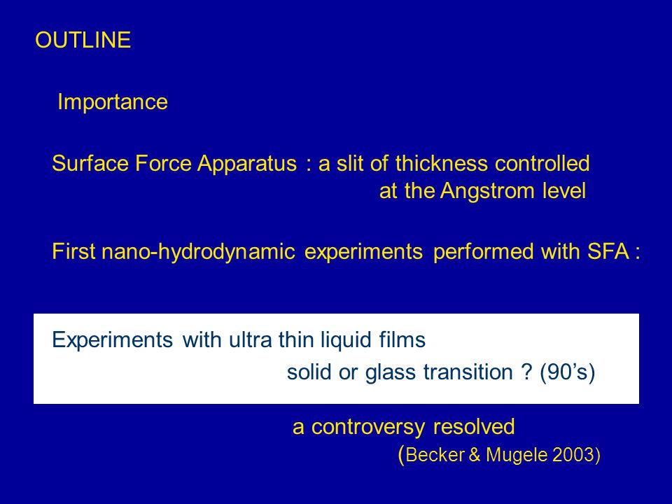 OUTLINE Importance Surface Force Apparatus : a slit of thickness controlled at the Angstrom level First nano-hydrodynamic experiments performed with S