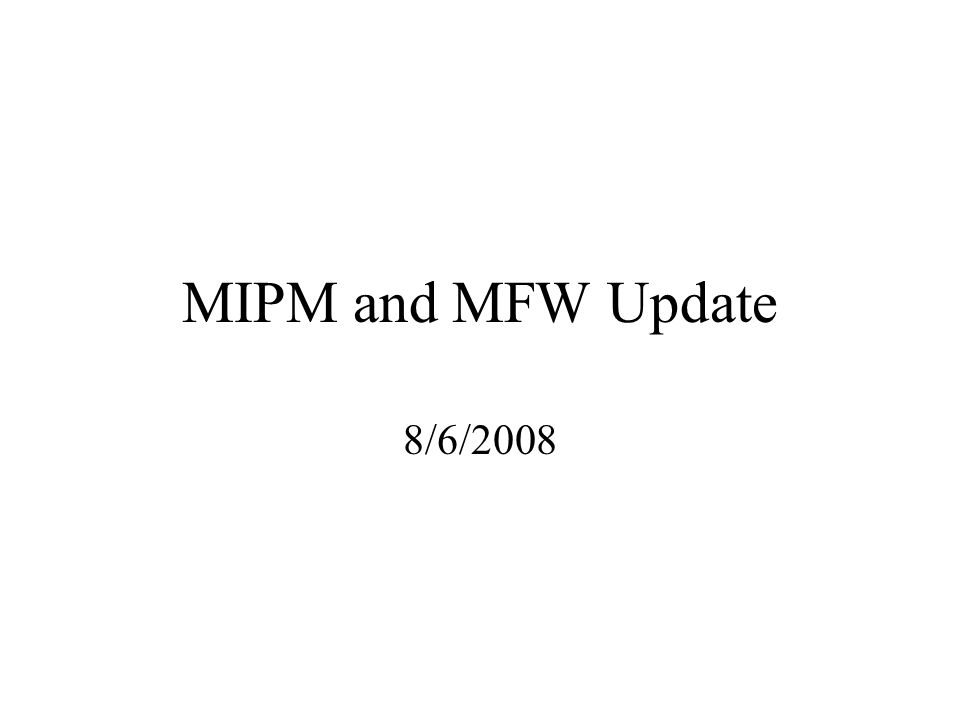 MIPM and MFW Update 8/6/2008