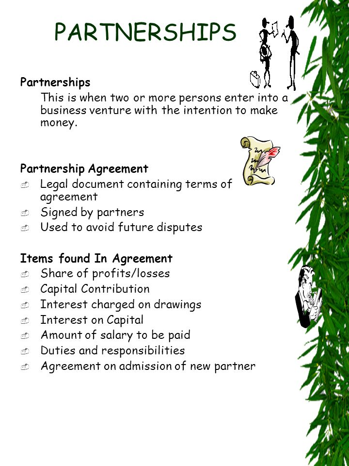 PARTNERSHIPS Partnerships This is when two or more persons enter into a business venture with the intention to make money.