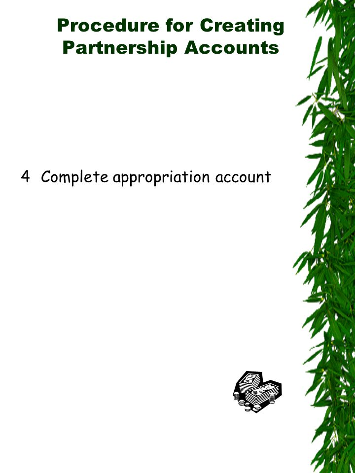 Procedure for Creating Partnership Accounts 4Complete appropriation account
