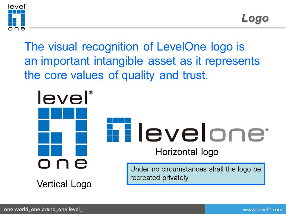 The visual recognition of LevelOne logo is an important intangible asset as it represents the core values of quality and trust.