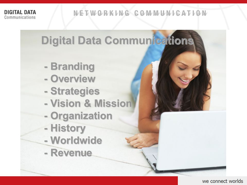Digital Data Communications - Branding - Branding - Overview - Overview - Strategies - Strategies - Vision & Mission - Vision & Mission - Organization - Organization - History - History - Worldwide - Worldwide - Revenue - Revenue