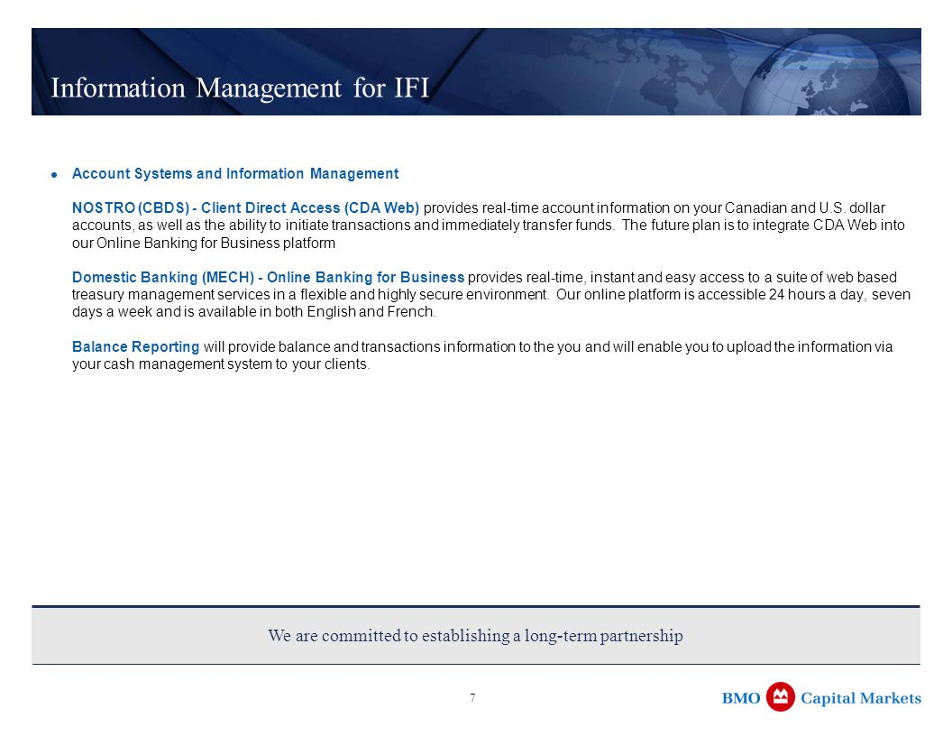 7 Information Management for IFI Account Systems and Information Management NOSTRO (CBDS) - Client Direct Access (CDA Web) provides real-time account information on your Canadian and U.S.