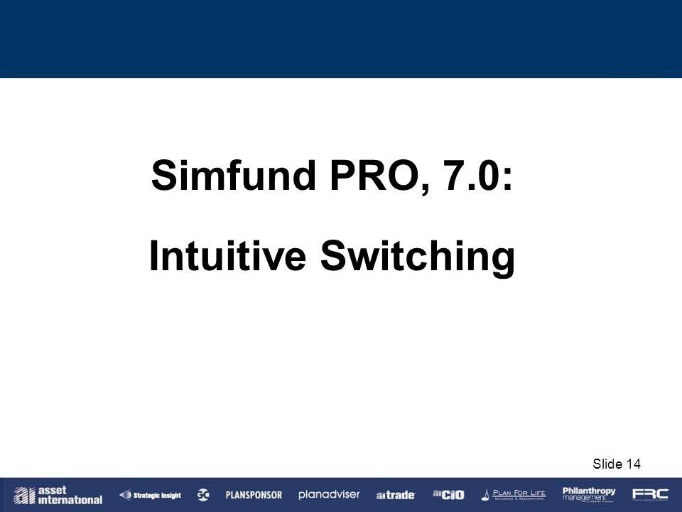 Simfund PRO, 7.0: Intuitive Switching Slide 14