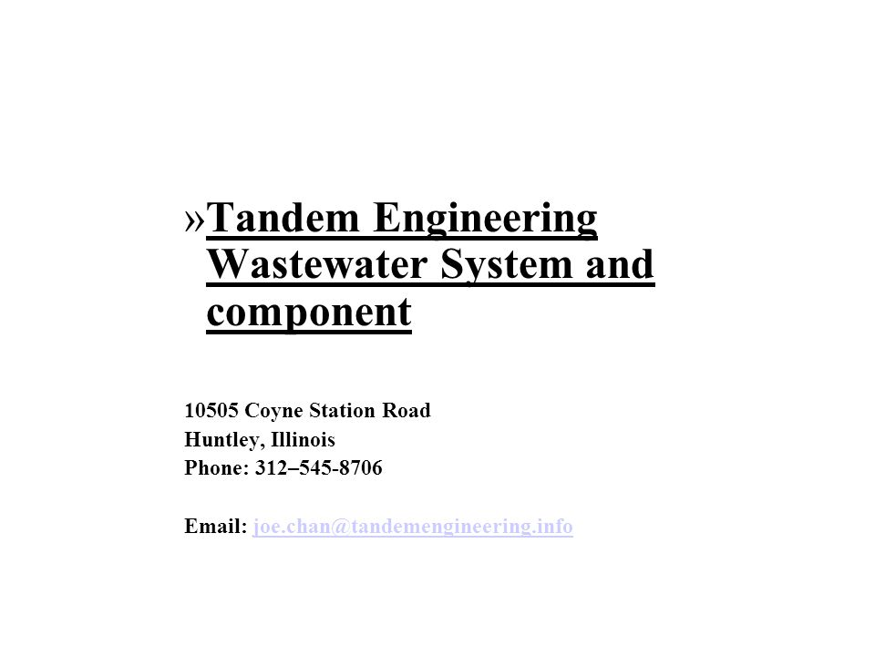 »Tandem Engineering Wastewater System and component 10505 Coyne Station Road Huntley, Illinois Phone: 312–545-8706 Email: joe.chan@tandemengineering.infojoe.chan@tandemengineering.info