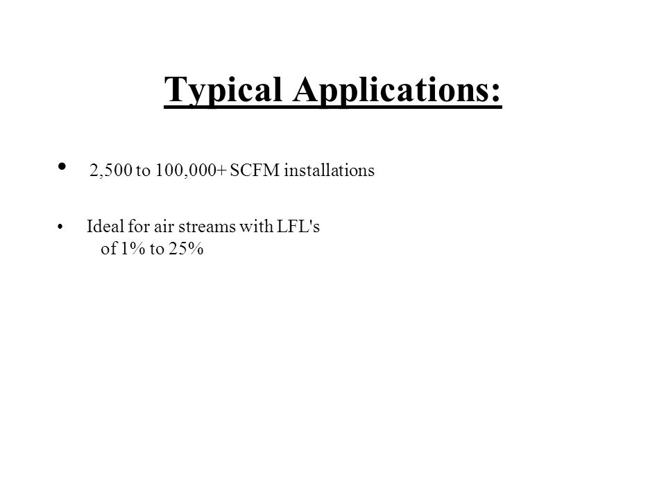 Typical Applications: 2,500 to 100,000+ SCFM installations Ideal for air streams with LFL s of 1% to 25%