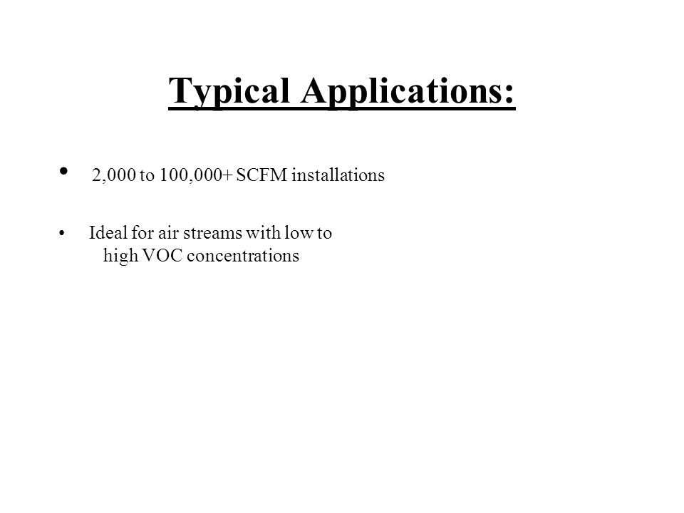 Typical Applications: 2,000 to 100,000+ SCFM installations Ideal for air streams with low to high VOC concentrations