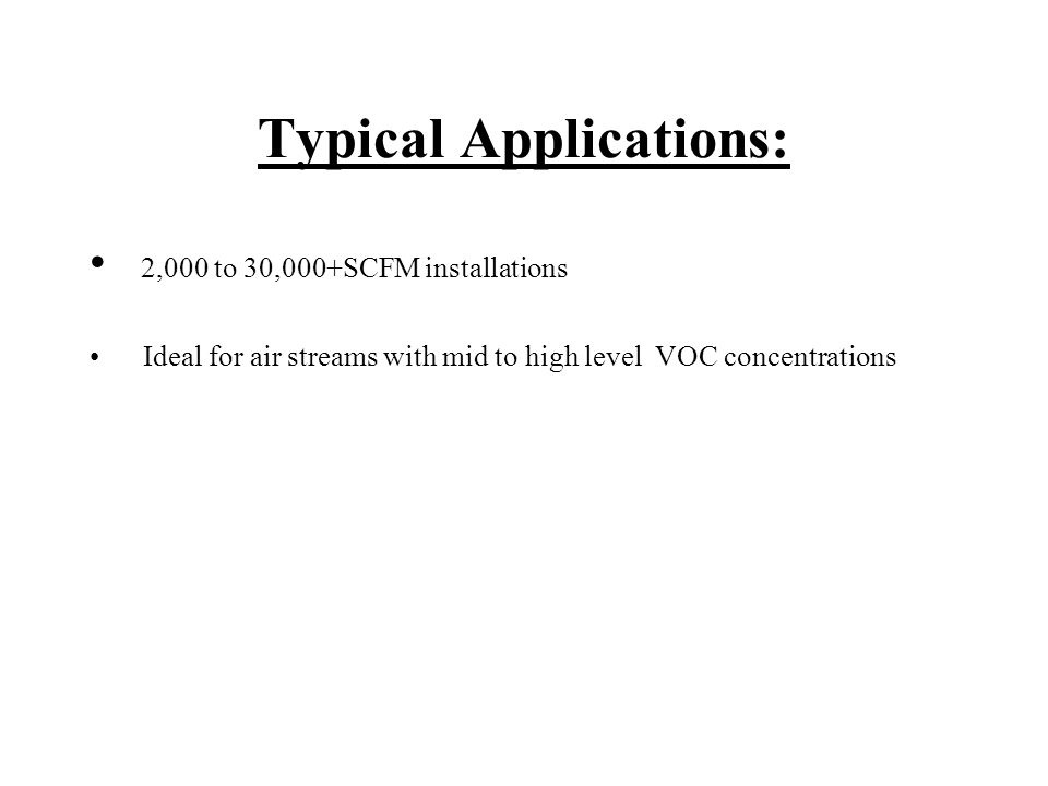 Typical Applications: 2,000 to 30,000+SCFM installations Ideal for air streams with mid to high level VOC concentrations