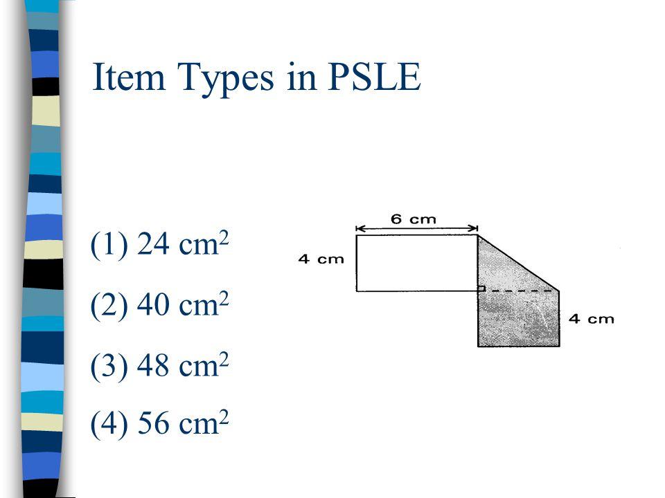 Item Types in PSLE (1) 24 cm 2 (2) 40 cm 2 (3) 48 cm 2 (4) 56 cm 2