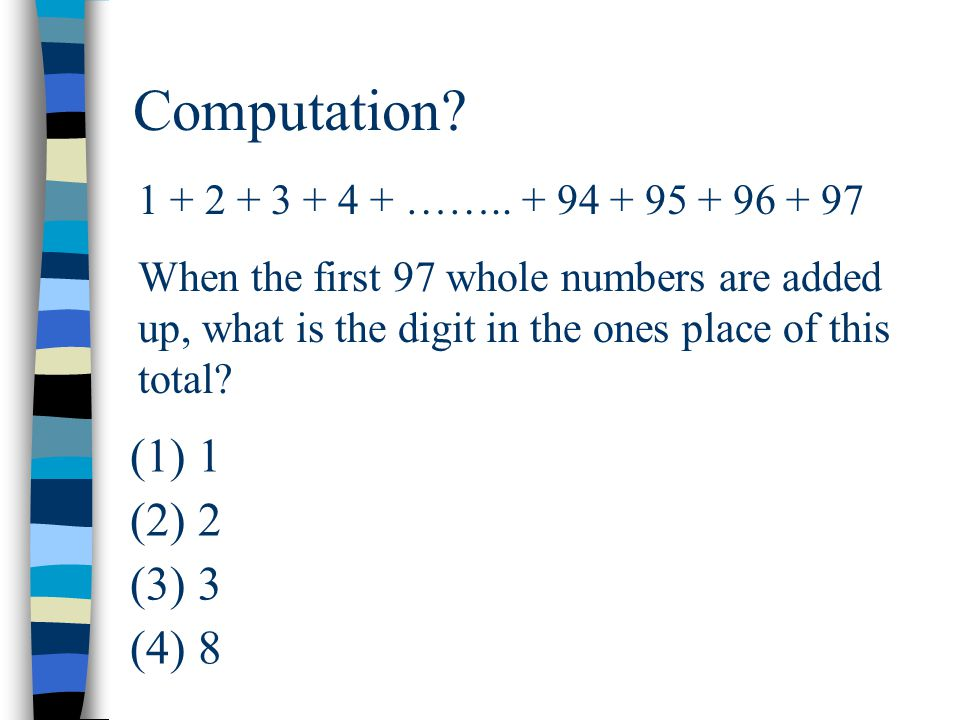 Computation? 1 + 2 + 3 + 4 + …….. + 94 + 95 + 96 + 97 When the first 97 whole numbers are added up, what is the digit in the ones place of this total?