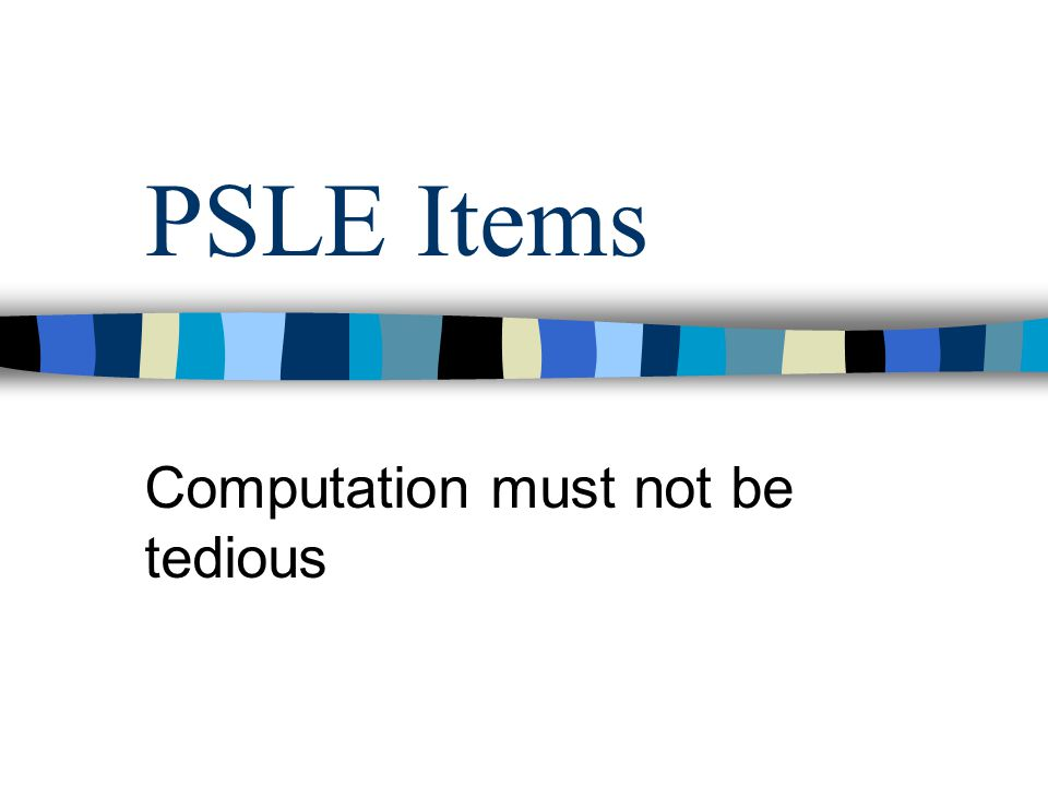 The PSLE Format It lasts for 2 hours 15 minutes.