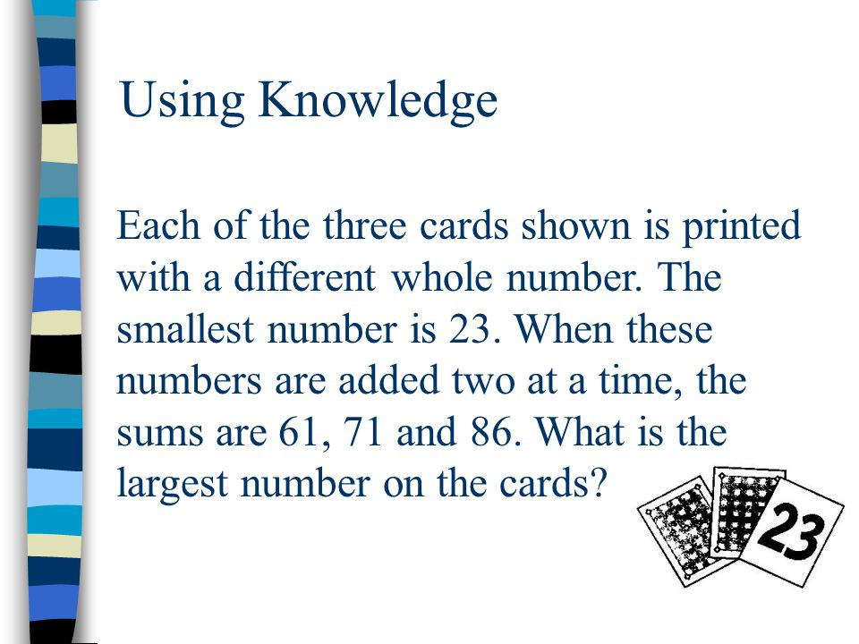 Using Knowledge Each of the three cards shown is printed with a different whole number. The smallest number is 23. When these numbers are added two at