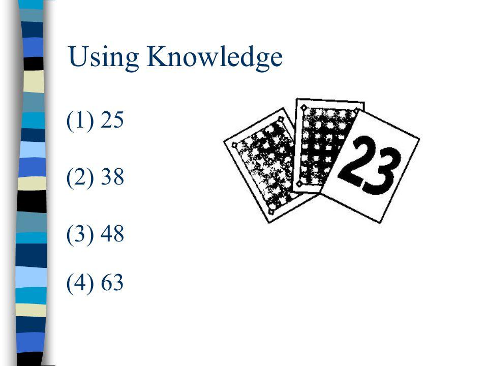 Using Knowledge (1) 25 (2) 38 (3) 48 (4) 63