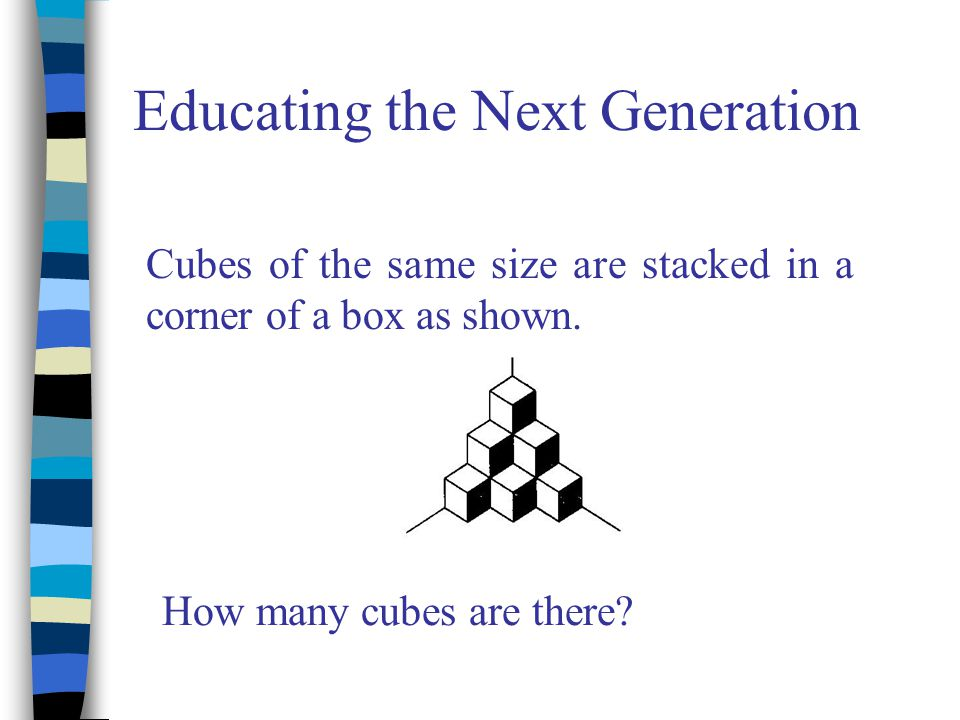 Educating the Next Generation Cubes of the same size are stacked in a corner of a box as shown. How many cubes are there?