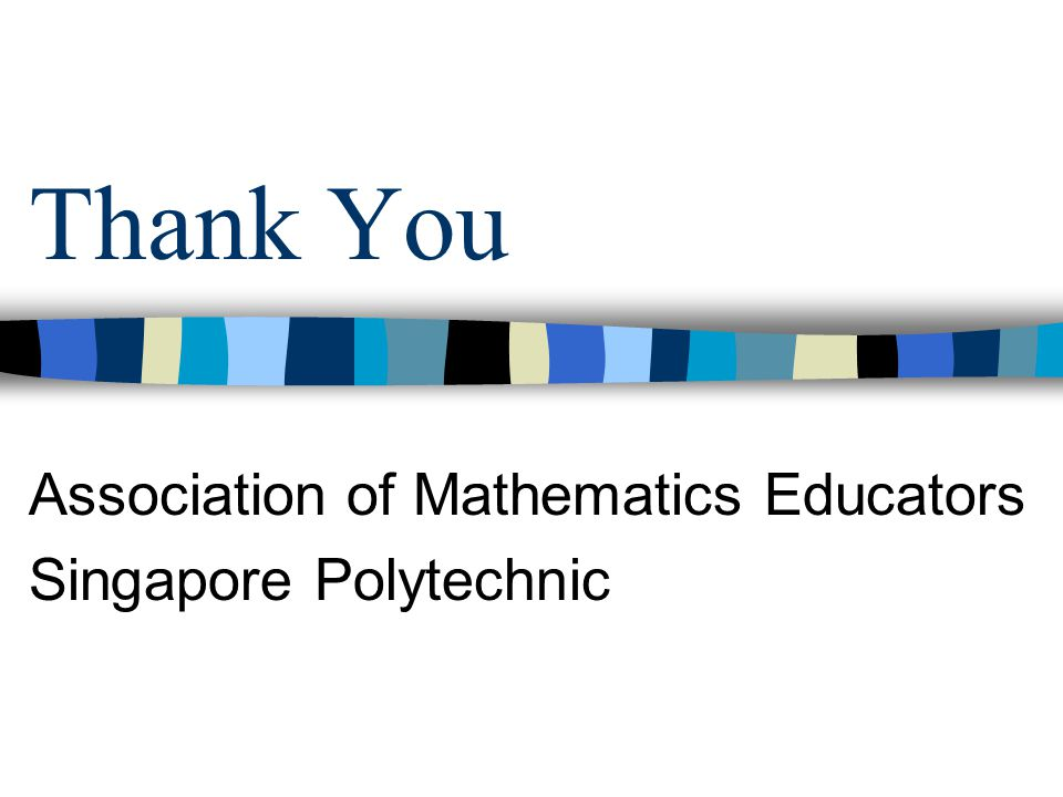 Thank You Association of Mathematics Educators Singapore Polytechnic