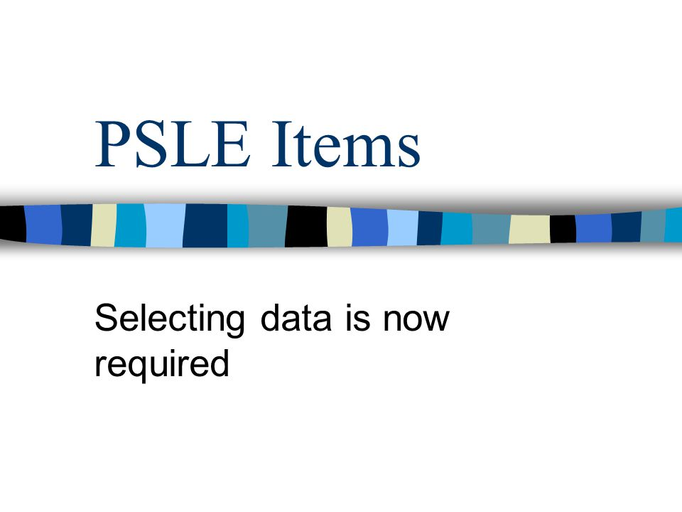 PSLE Items Selecting data is now required