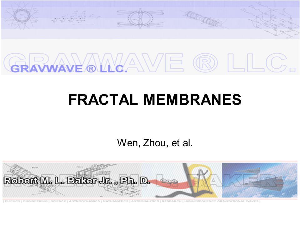 FRACTAL MEMBRANES Wen, Zhou, et al.