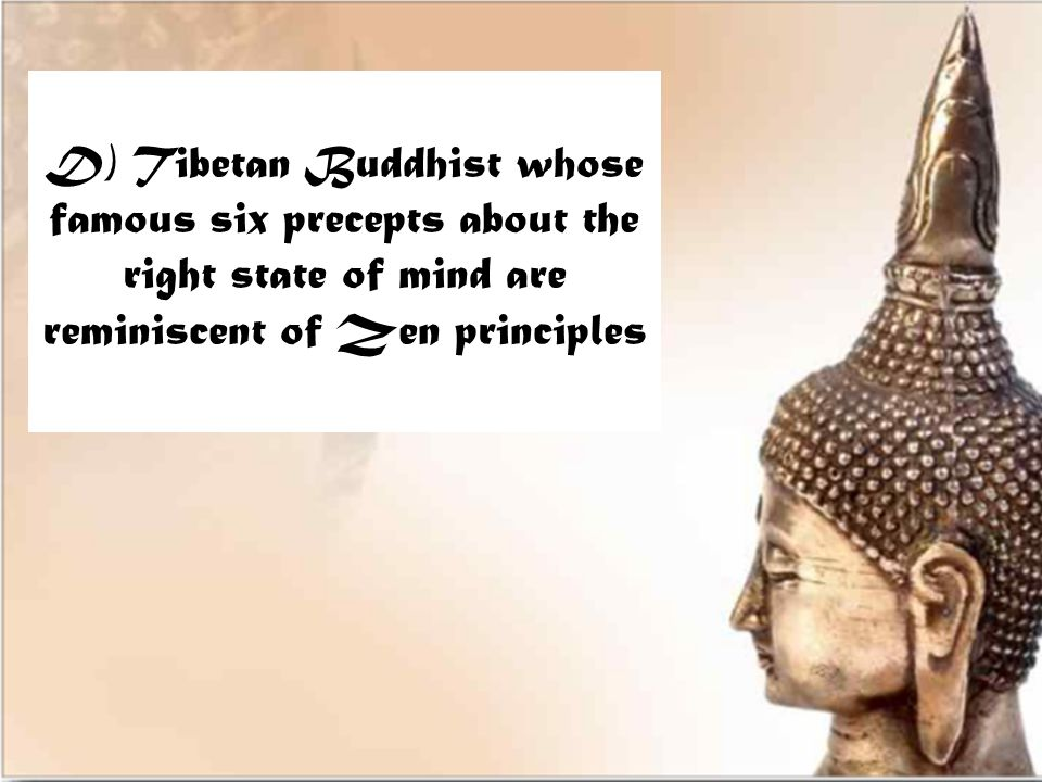 D) Tibetan Buddhist whose famous six precepts about the right state of mind are reminiscent of Zen principles