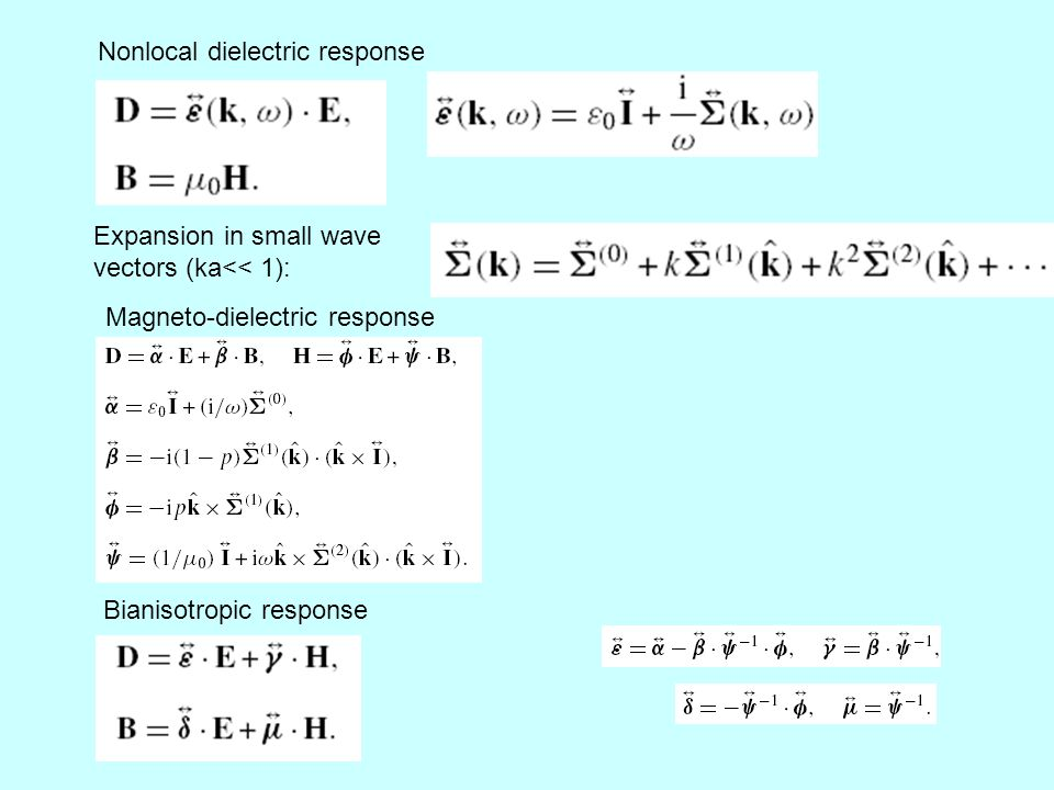 Nonlocal dielectric response Magneto-dielectric response Bianisotropic response Expansion in small wave vectors (ka<< 1):