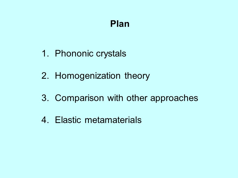 Plan 1.Phononic crystals 2.Homogenization theory 3.Comparison with other approaches 4.Elastic metamaterials