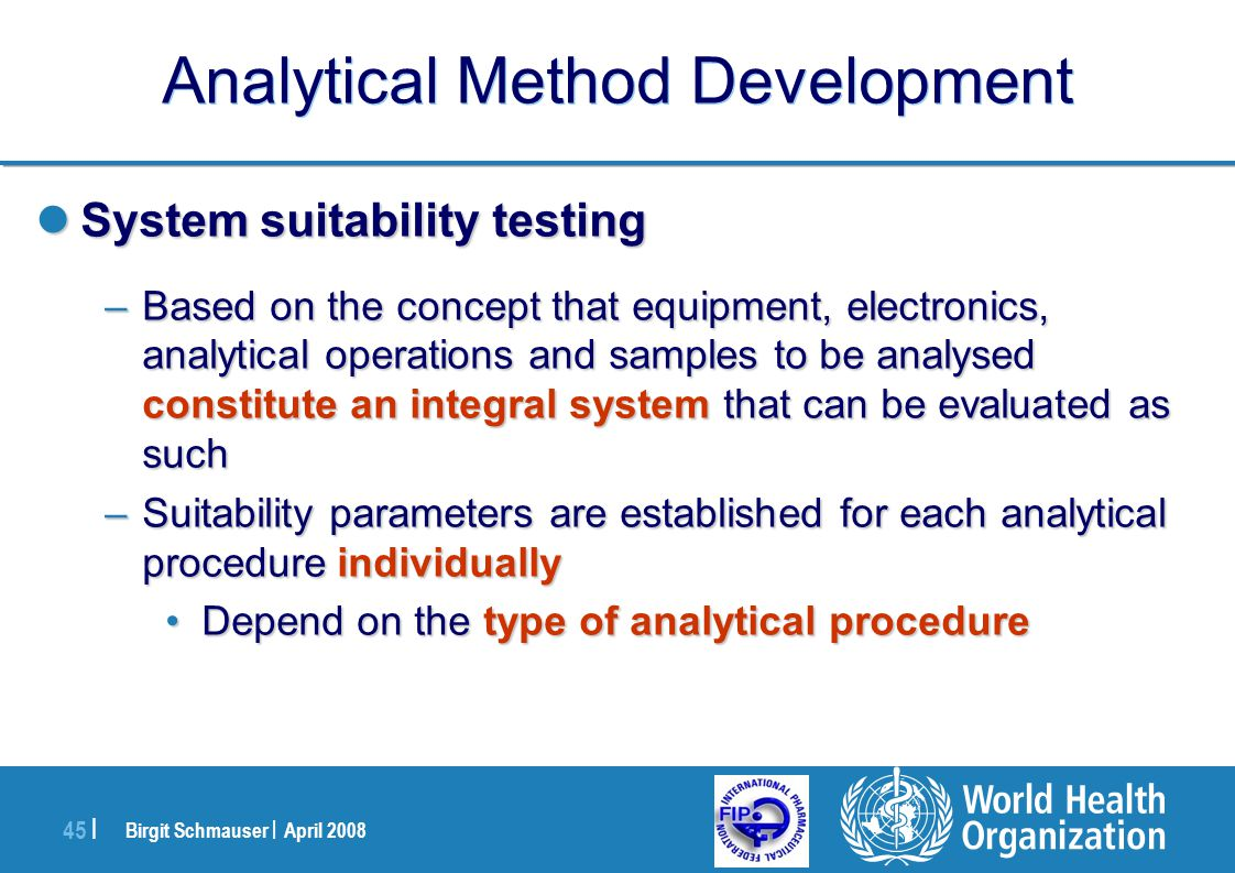 Birgit Schmauser | April 2008 45 | Analytical Method Development System suitability testing System suitability testing –Based on the concept that equi