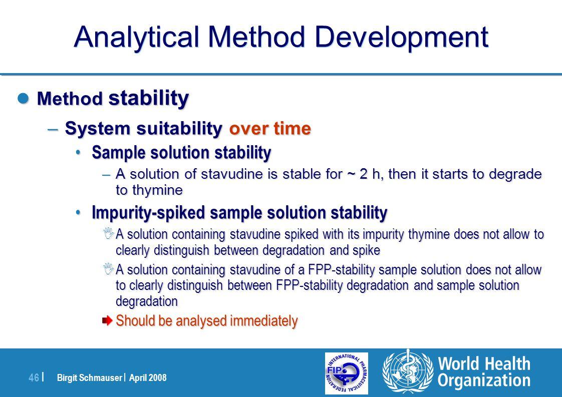 Birgit Schmauser | April 2008 46 | Analytical Method Development Method stability Method stability –System suitability over time Sample solution stabi