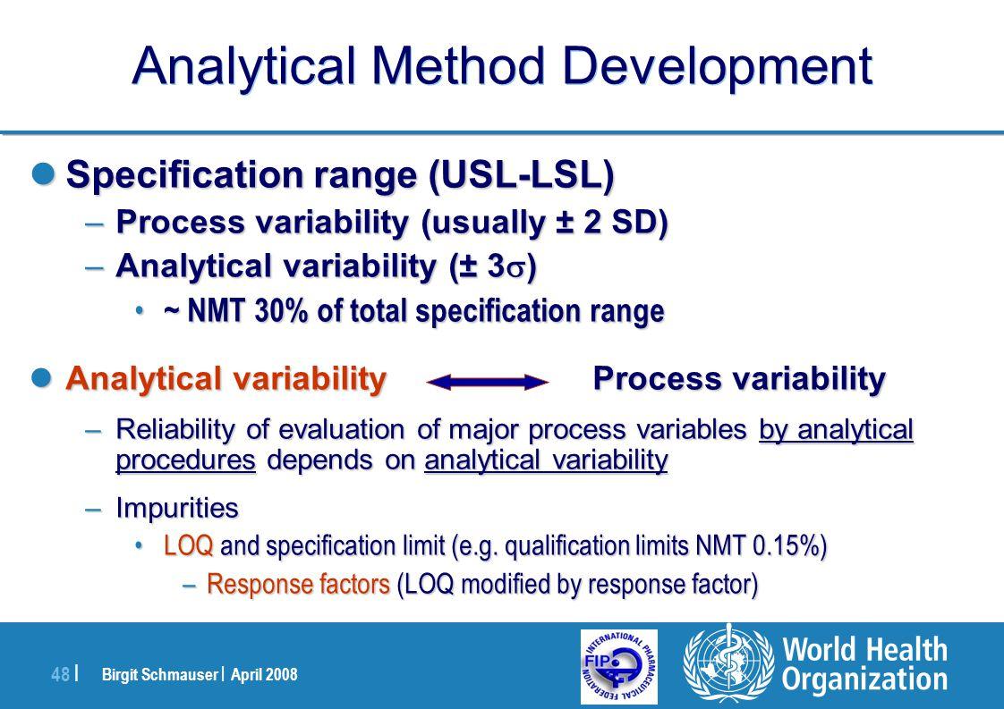 Birgit Schmauser | April 2008 48 | Analytical Method Development Specification range (USL-LSL) Specification range (USL-LSL) –Process variability (usu