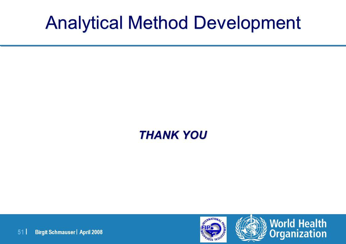 Birgit Schmauser | April 2008 51 | Analytical Method Development THANK YOU THANK YOU