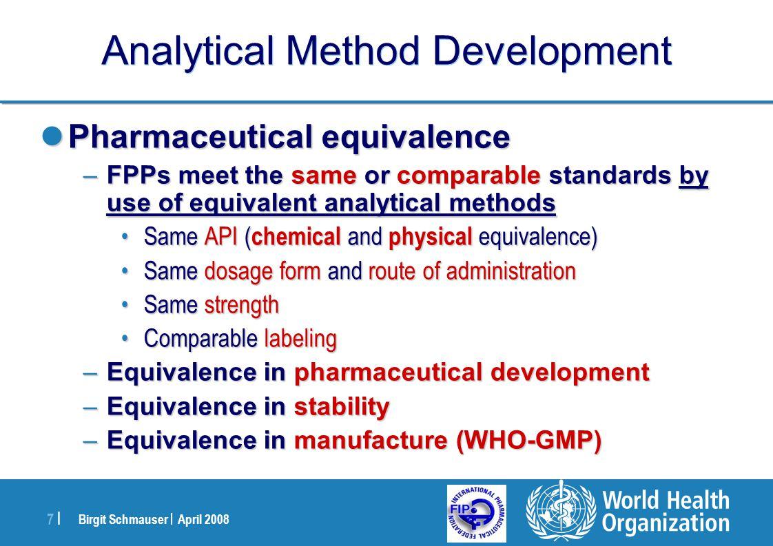 Birgit Schmauser | April 2008 7 |7 | Analytical Method Development Pharmaceutical equivalence Pharmaceutical equivalence –FPPs meet the same or compar