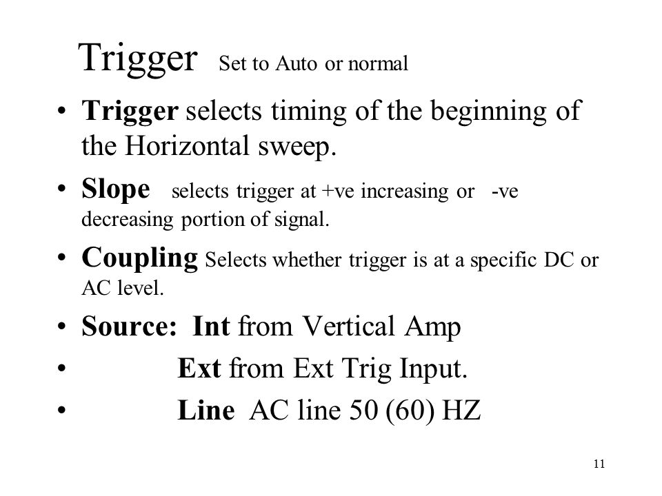 11 Trigger Set to Auto or normal Trigger selects timing of the beginning of the Horizontal sweep.