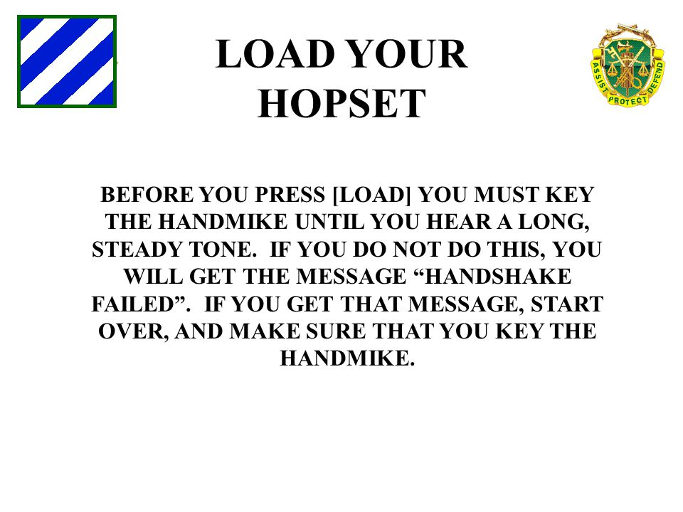 LOAD YOUR HOPSET BEFORE YOU PRESS [LOAD] YOU MUST KEY THE HANDMIKE UNTIL YOU HEAR A LONG, STEADY TONE. IF YOU DO NOT DO THIS, YOU WILL GET THE MESSAGE