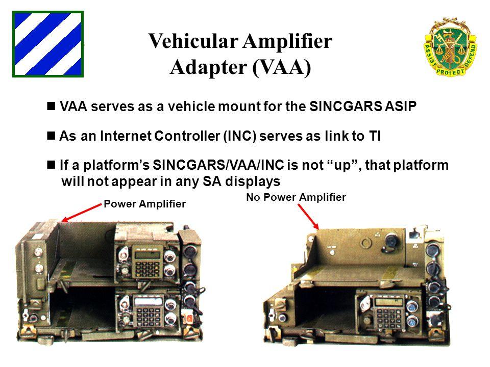 No Power Amplifier Power Amplifier VAA serves as a vehicle mount for the SINCGARS ASIP As an Internet Controller (INC) serves as link to TI If a platf